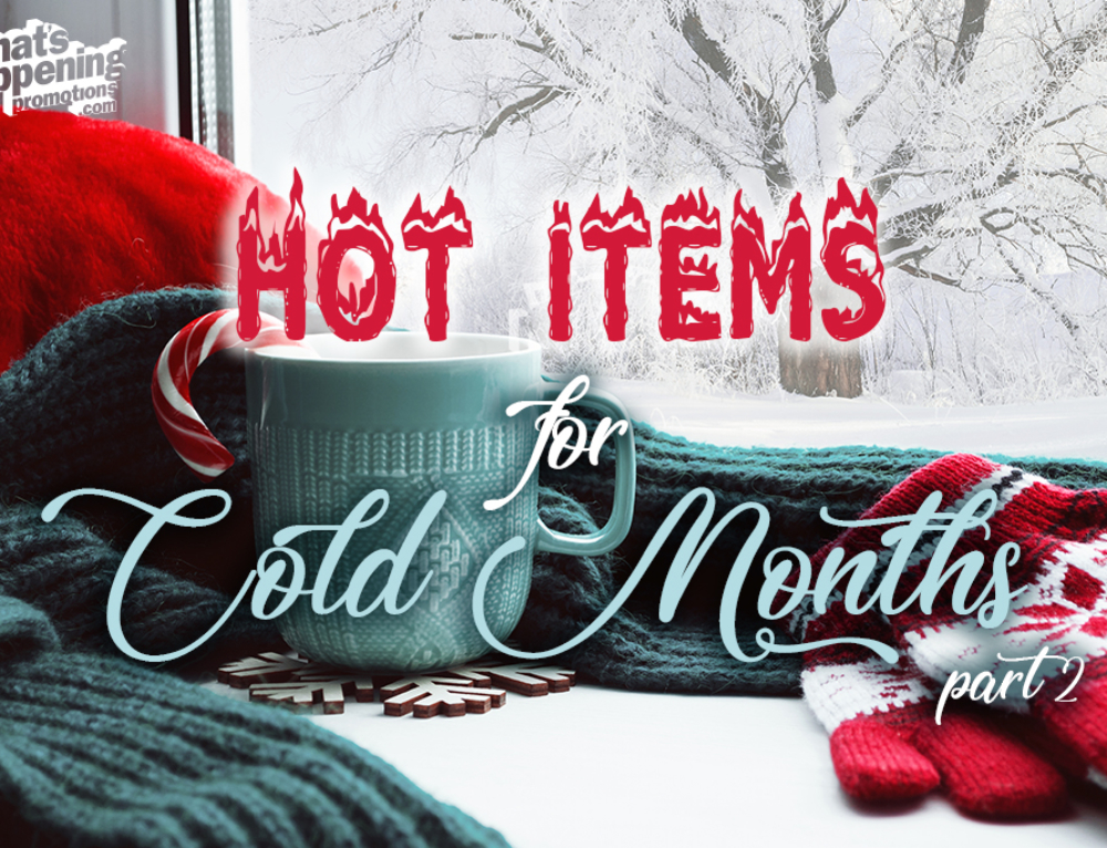 Hot Items for Cold Months – Part 2